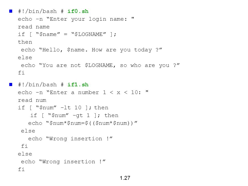 #!/bin/bash # if0.sh echo -n Enter your login name: read name. if [ $name = $LOGNAME ]; then.